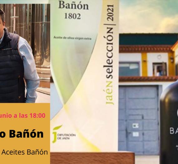 Entrevista a Santiago Bañón Presidente de Aceites Bañón
