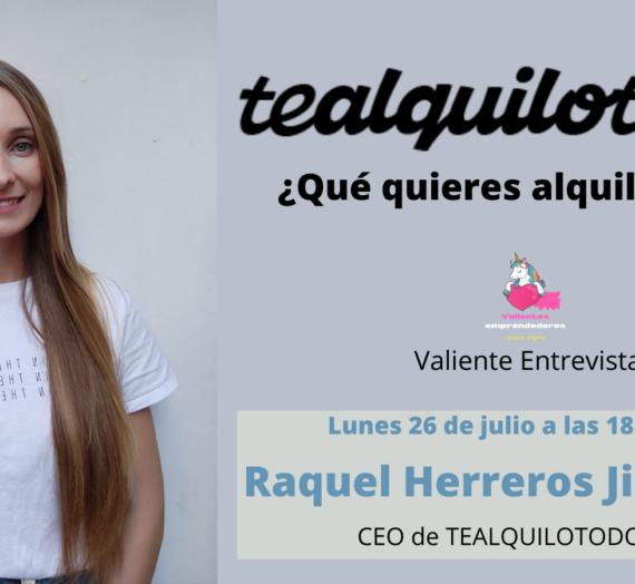 Valiente Entrevista a Raquel Herreros Jiménez, CEO de Tealquilotodo