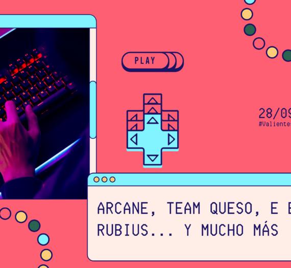 En el P21 hablamos de Arcane, Team Queso, E Bro, El Rubius, TortillaLand… y mucho más