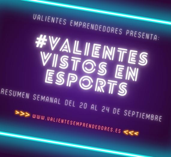 Resumen de #ValientesVistosEnEsports a través de webs y redes sociales – 20 al 24 de septiembre
